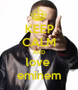 KEEP CALM AND love  eminem - Personalised Poster large