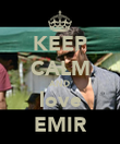 KEEP CALM AND love EMIR - Personalised Poster large