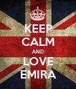 KEEP CALM AND LOVE EMIRA - Personalised Poster large