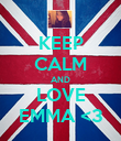 KEEP CALM AND LOVE EMMA <3 - Personalised Poster large