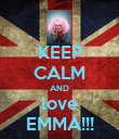 KEEP CALM AND love EMMA!!! - Personalised Poster large
