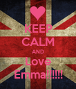 KEEP CALM AND Love Emma!!!!!! - Personalised Poster large