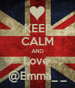 KEEP CALM AND Love  @Emma_ _ - Personalised Poster large