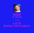 KEEP CALM AND LOVE EMMA MONAHAN! - Personalised Poster large