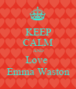 KEEP CALM AND Love  Emma Waston - Personalised Poster large