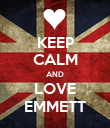 KEEP CALM AND LOVE EMMETT - Personalised Poster large