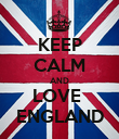 KEEP CALM AND LOVE  ENGLAND - Personalised Poster large