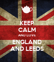 KEEP CALM AND LOVE ENGLAND AND LEEDS - Personalised Poster large