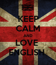 KEEP CALM AND LOVE  ENGLISH  - Personalised Poster large
