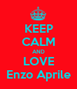 KEEP CALM AND LOVE Enzo Aprile - Personalised Poster large
