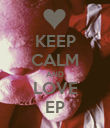 KEEP CALM AND LOVE EP - Personalised Poster large