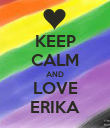KEEP CALM AND LOVE ERIKA - Personalised Poster large