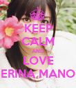 KEEP CALM AND LOVE ERINA MANO - Personalised Poster large