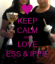 KEEP CALM AND LOVE ESS & IPPIE - Personalised Poster large