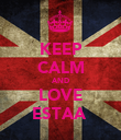 KEEP CALM AND LOVE ESTAA  - Personalised Poster large