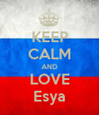 KEEP CALM AND LOVE Esya - Personalised Poster large
