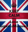 KEEP CALM AND Love EugeniaMaqueda - Personalised Poster large