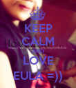KEEP CALM AND LOVE EULA =)) - Personalised Poster large