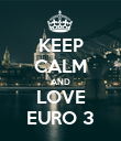 KEEP CALM AND LOVE EURO 3 - Personalised Poster large