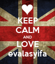 KEEP CALM AND LOVE evalasyifa - Personalised Poster large