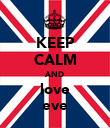 KEEP CALM AND love eve - Personalised Poster large