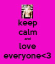 keep calm and love everyone<3 - Personalised Poster large