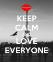 KEEP CALM AND LOVE EVERYONE - Personalised Poster large