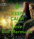KEEP CALM AND Love Evil Mermaids - Personalised Poster large