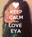KEEP CALM AND LOVE  EYA - Personalised Poster large