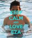 KEEP CALM AND LOVE EZA - Personalised Poster large
