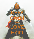 KEEP CALM AND LOVE EZIO - Personalised Poster large