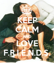 KEEP CALM AND LOVE F.R.I.E.N.D.S. - Personalised Poster large