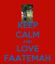 KEEP CALM AND LOVE FAATEMAH - Personalised Poster large