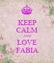 KEEP CALM AND LOVE FABIA - Personalised Poster large