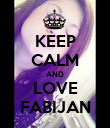KEEP CALM AND LOVE FABIJAN - Personalised Poster large