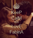 KeeP CalM AnD LovE FabinA - Personalised Poster large