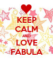 KEEP CALM AND LOVE FABULA - Personalised Poster large