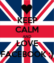 KEEP CALM AND LOVE FACEBOOK ;) - Personalised Poster large