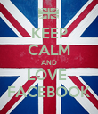 KEEP CALM AND LOVE  FACEBOOK - Personalised Poster large