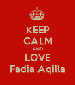 KEEP CALM AND LOVE Fadia Aqilla - Personalised Poster large