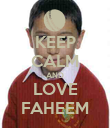 KEEP CALM AND LOVE FAHEEM - Personalised Poster small