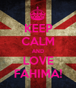 KEEP CALM AND LOVE FAHIMA! - Personalised Poster large