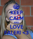 KEEP CALM AND LOVE FALERI <3 - Personalised Poster large