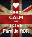 Keep  CALM and LOVE Familia RBR - Personalised Poster large