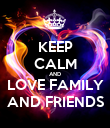KEEP CALM AND LOVE FAMILY AND FRIENDS - Personalised Poster large