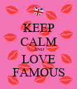KEEP CALM AND LOVE FAMOUS - Personalised Poster large