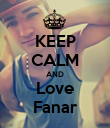 KEEP CALM AND Love Fanar - Personalised Poster large