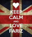 KEEP CALM AND LOVE FARIZ - Personalised Poster large
