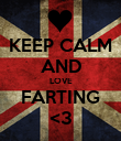 KEEP CALM AND LOVE FARTING <3 - Personalised Poster large