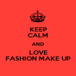 KEEP CALM AND LOVE FASHION MAKE UP - Personalised Poster large